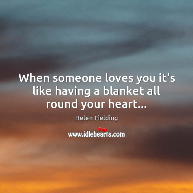 When someone loves you it's like having a blanket all round your heart… Image