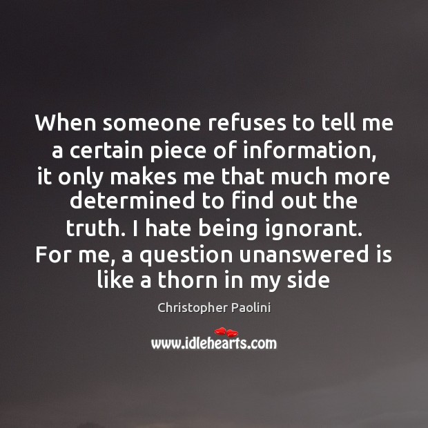 When someone refuses to tell me a certain piece of information, it Christopher Paolini Picture Quote