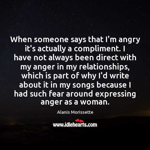 Image, When someone says that I'm angry it's actually a compliment. I have