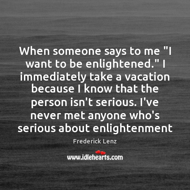 """When someone says to me """"I want to be enlightened."""" I immediately Image"""