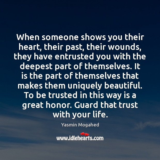 When someone shows you their heart, their past, their wounds, they have Yasmin Mogahed Picture Quote