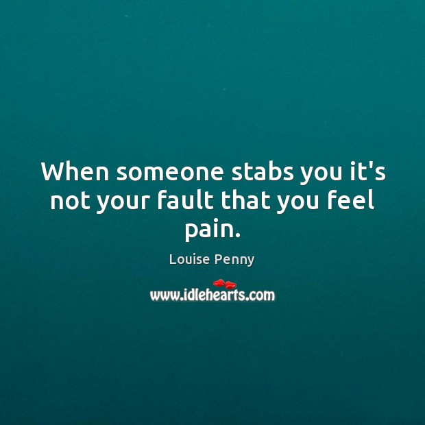 Image, When someone stabs you it's not your fault that you feel pain.