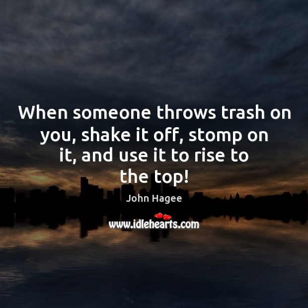When someone throws trash on you, shake it off, stomp on it, Image
