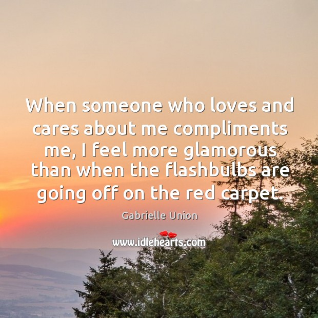 When someone who loves and cares about me compliments me, I feel more glamorous than when Image