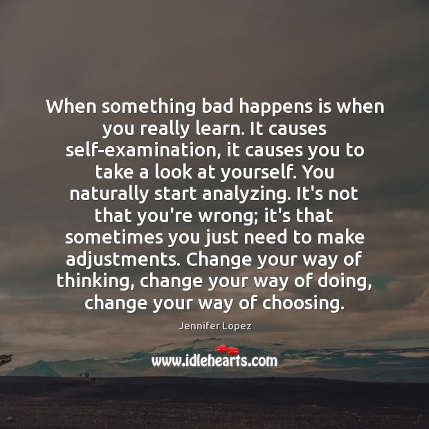 When something bad happens is when you really learn. It causes self-examination, Jennifer Lopez Picture Quote