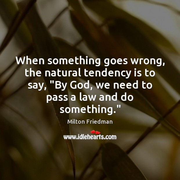 "Image, When something goes wrong, the natural tendency is to say, ""By God,"