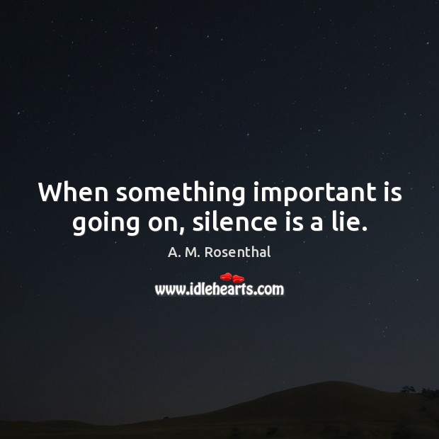 When something important is going on, silence is a lie. Silence Quotes Image