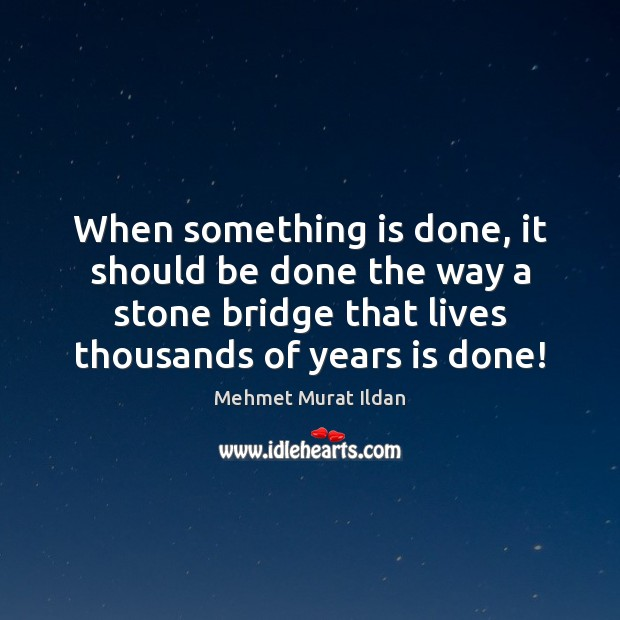 Image, When something is done, it should be done the way a stone