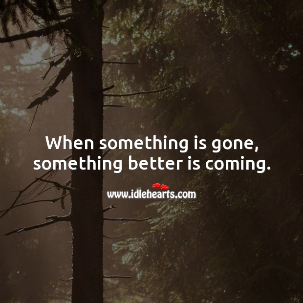 Image, When something is gone, something better is coming.
