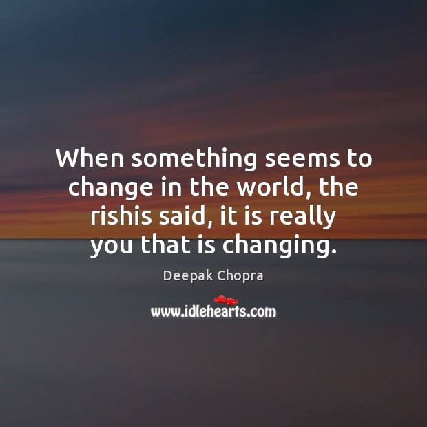 When something seems to change in the world, the rishis said, it Image