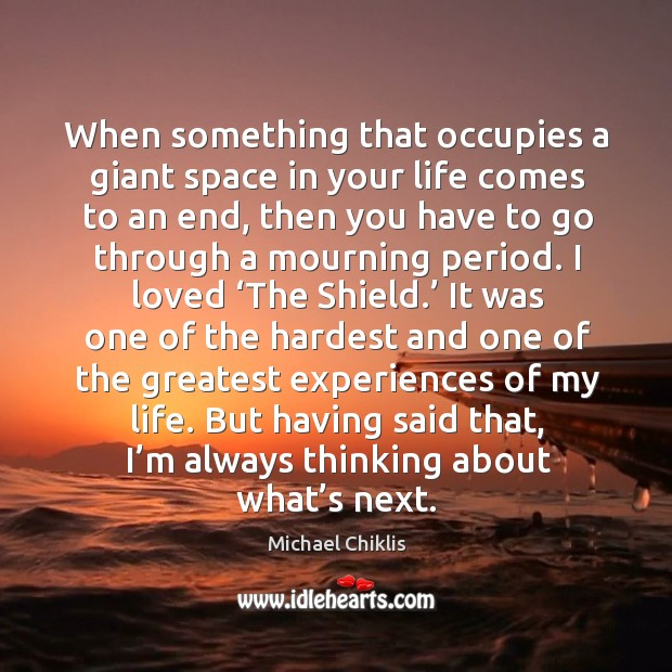 When something that occupies a giant space in your life comes to an end, then you have Image