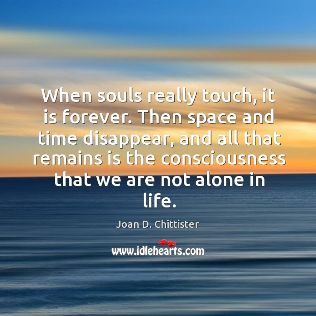 Image, When souls really touch, it is forever. Then space and time disappear,