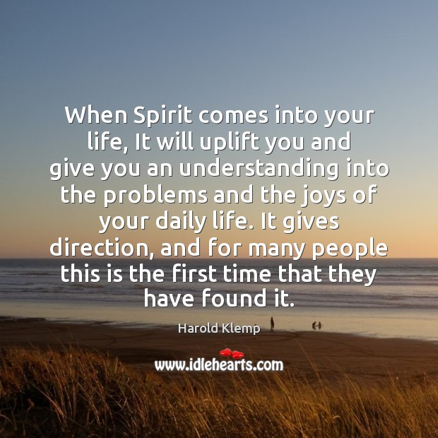 Image, When Spirit comes into your life, It will uplift you and give