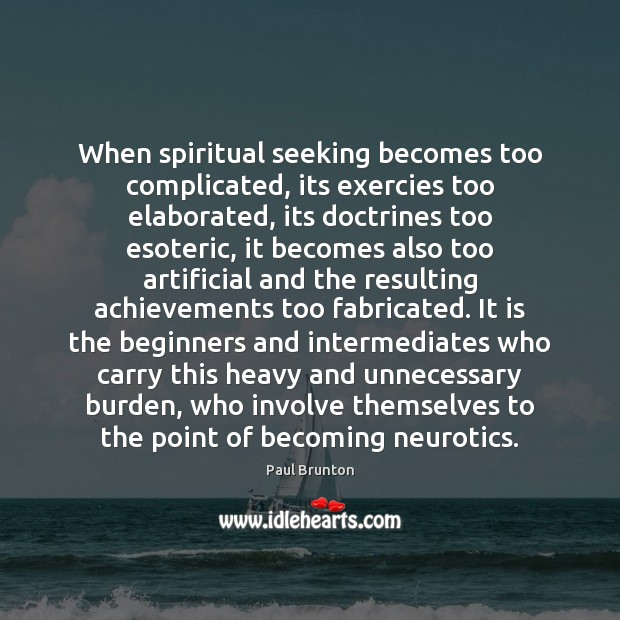 Image, When spiritual seeking becomes too complicated, its exercies too elaborated, its doctrines