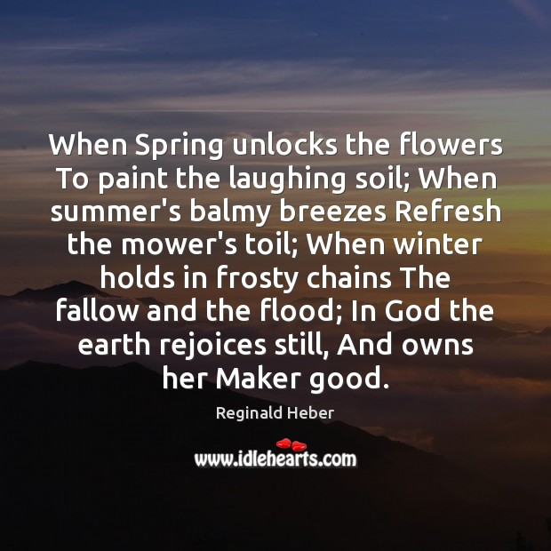 When Spring unlocks the flowers To paint the laughing soil; When summer's Image