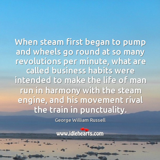 When steam first began to pump and wheels go round at so many revolutions per minute Image