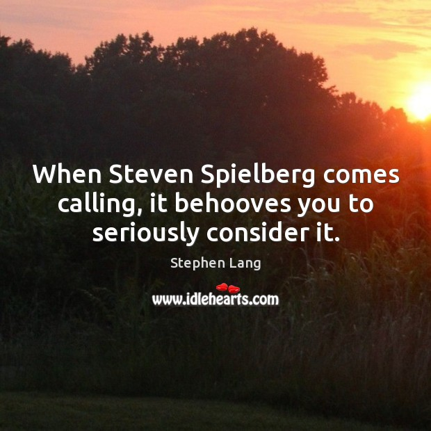 Image, When Steven Spielberg comes calling, it behooves you to seriously consider it.