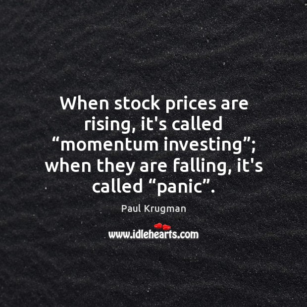 "Image, When stock prices are rising, it's called ""momentum investing""; when they are"