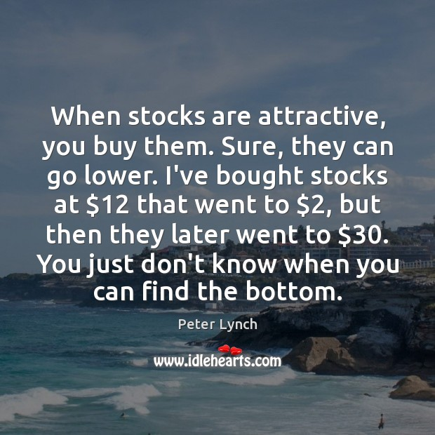 When stocks are attractive, you buy them. Sure, they can go lower. Image