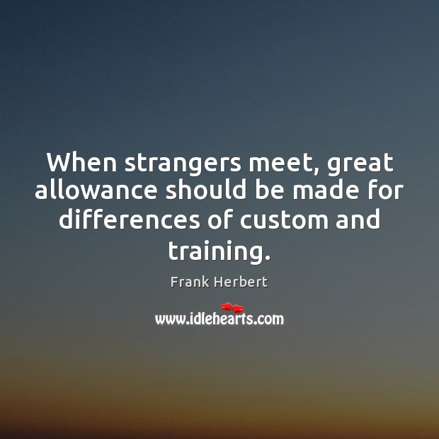Image, When strangers meet, great allowance should be made for differences of custom