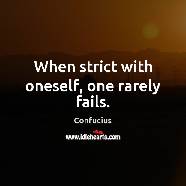 When strict with oneself, one rarely fails. Confucius Picture Quote