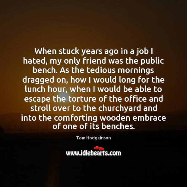 When stuck years ago in a job I hated, my only friend Tom Hodgkinson Picture Quote