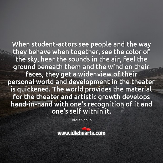 When student-actors see people and the way they behave when together, see Image