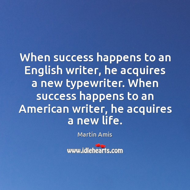When success happens to an English writer, he acquires a new typewriter. Image