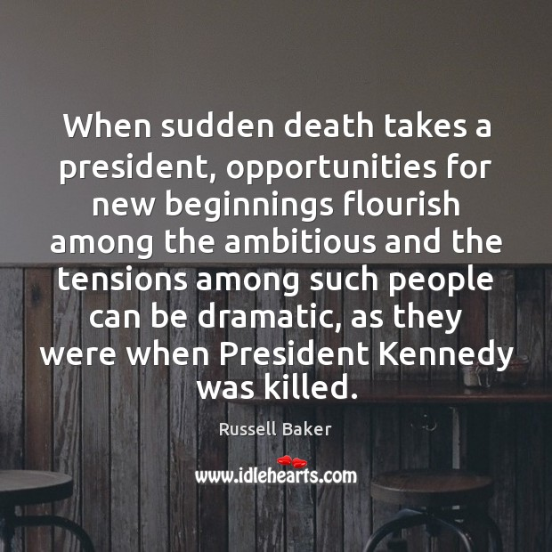 Image, When sudden death takes a president, opportunities for new beginnings flourish among