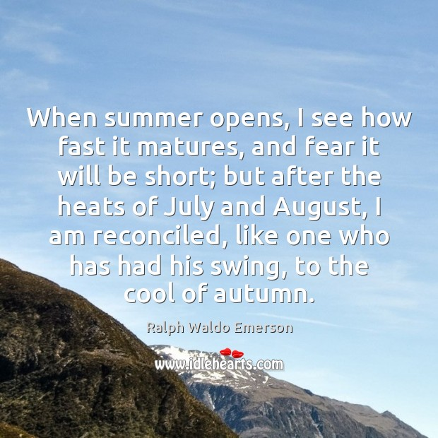 When summer opens, I see how fast it matures, and fear it Image