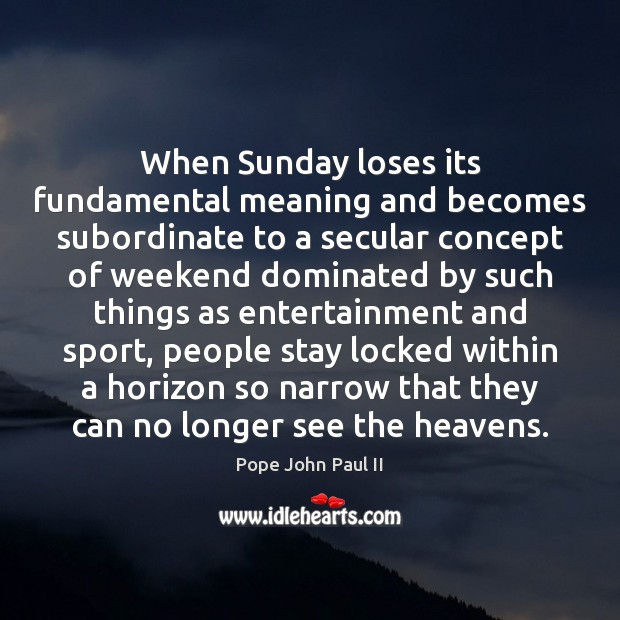 Fundamental Quotes Images: Pope John Paul II Quote: When Sunday Loses Its Fundamental