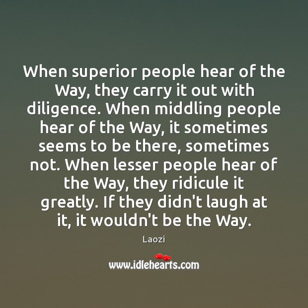 Image, When superior people hear of the Way, they carry it out with