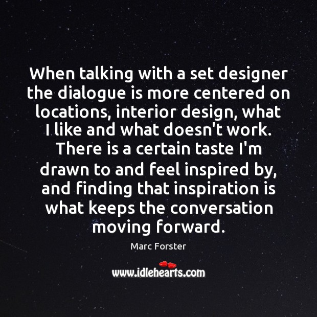 When talking with a set designer the dialogue is more centered on Design Quotes Image