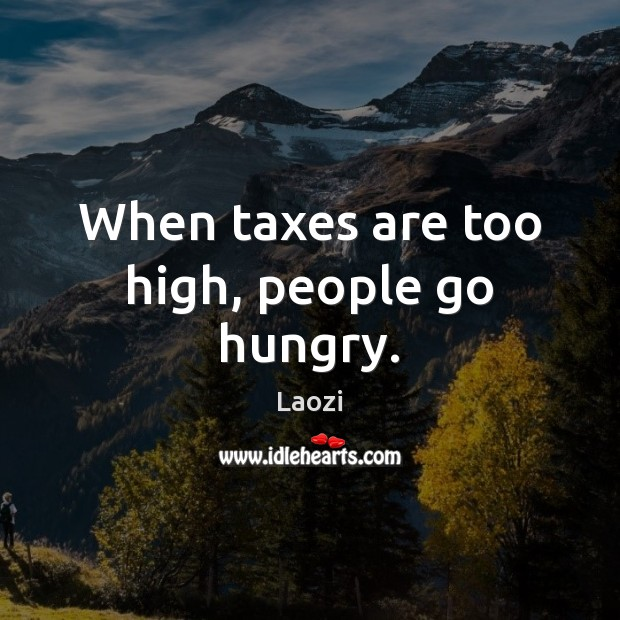 Image, When taxes are too high, people go hungry.