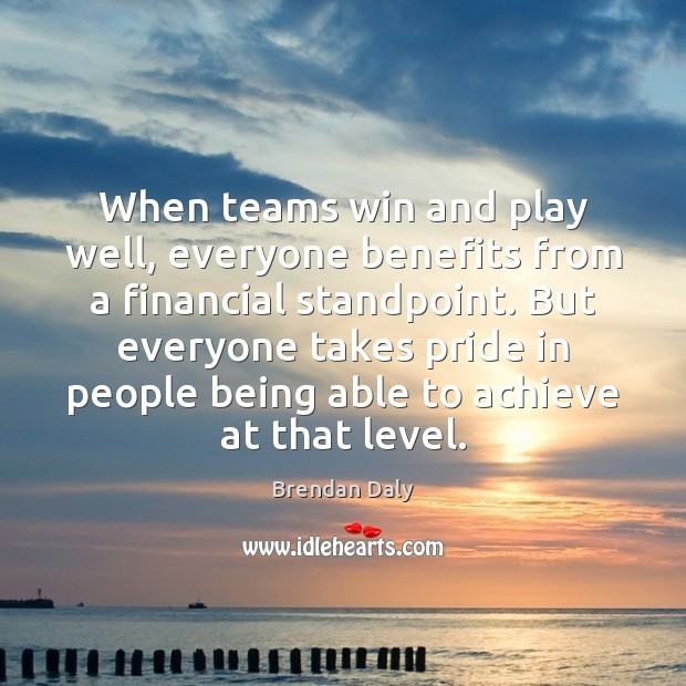 Image, When teams win and play well, everyone benefits from a financial standpoint.