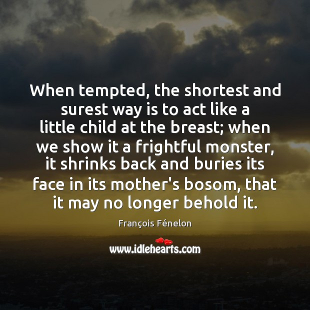 Image, When tempted, the shortest and surest way is to act like a