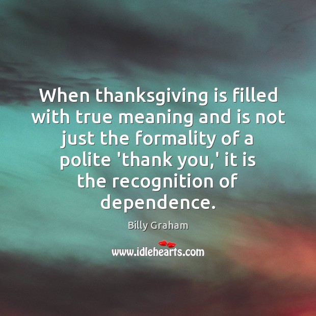 When thanksgiving is filled with true meaning and is not just the Thanksgiving Quotes Image