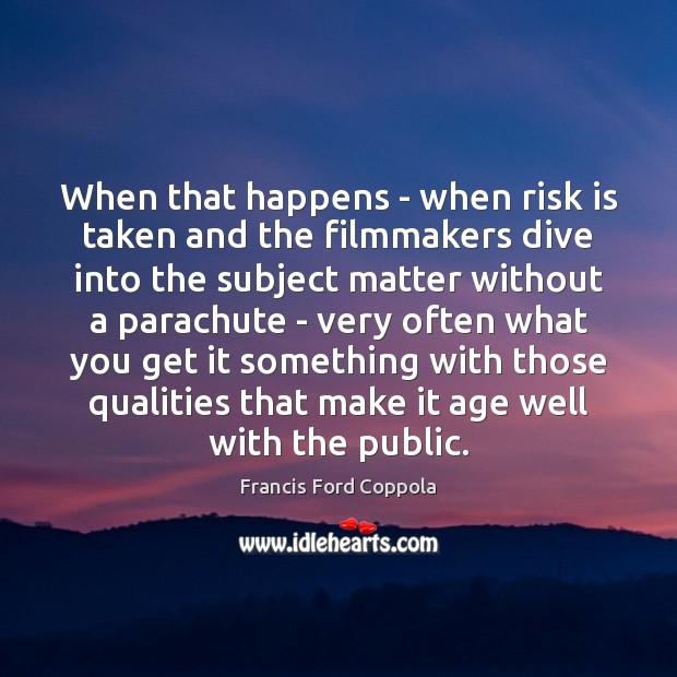 Image, When that happens – when risk is taken and the filmmakers dive