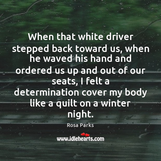 When that white driver stepped back toward us, when he waved his Rosa Parks Picture Quote