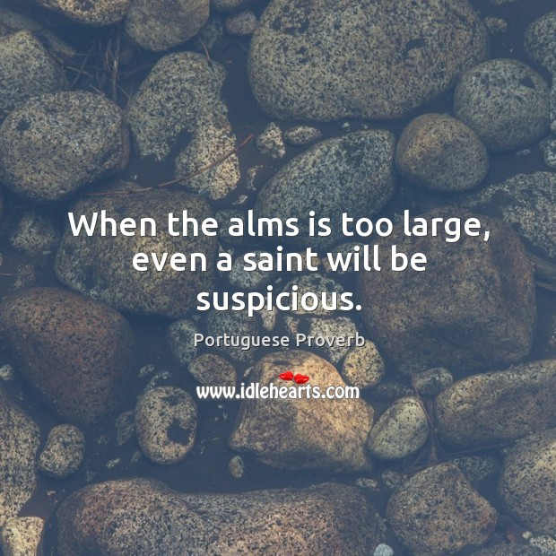 Image, When the alms is too large, even a saint will be suspicious.