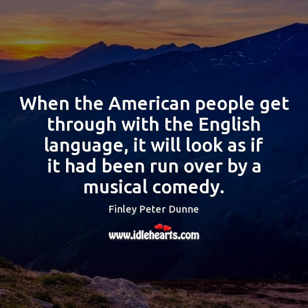 When the American people get through with the English language, it will Image