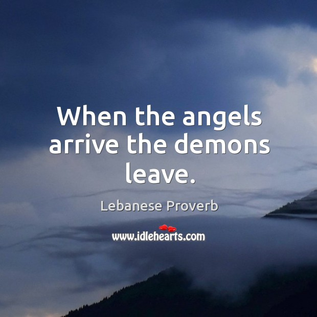 When the angels arrive the demons leave. Lebanese Proverbs Image