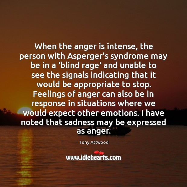 Image, When the anger is intense, the person with Asperger's syndrome may be