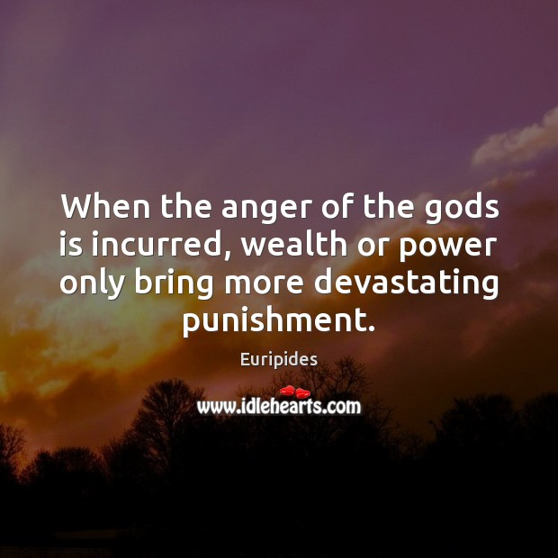 When the anger of the Gods is incurred, wealth or power only Image
