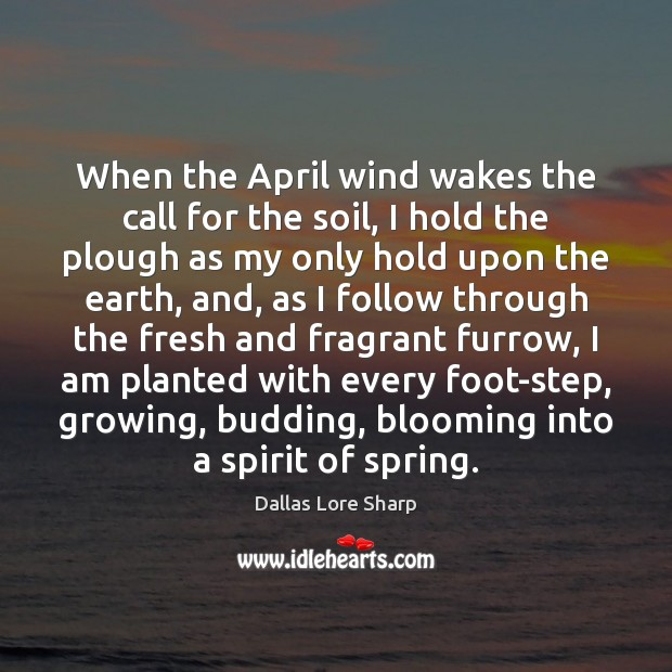 When the April wind wakes the call for the soil, I hold Image