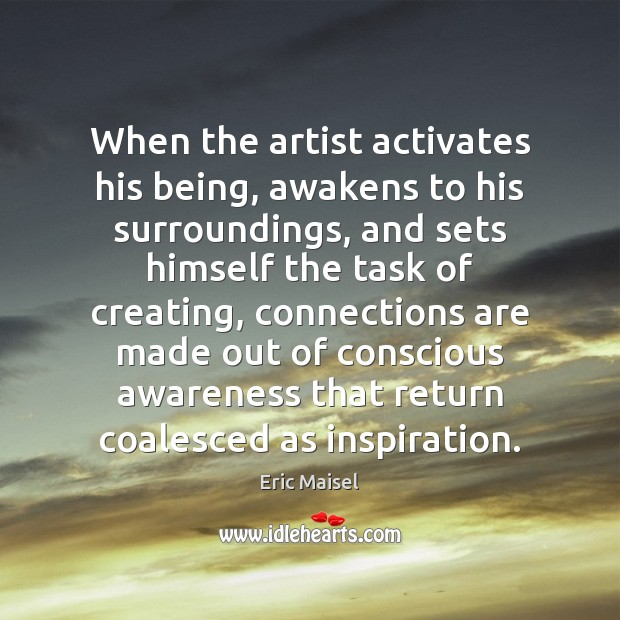 When the artist activates his being, awakens to his surroundings, and sets Image