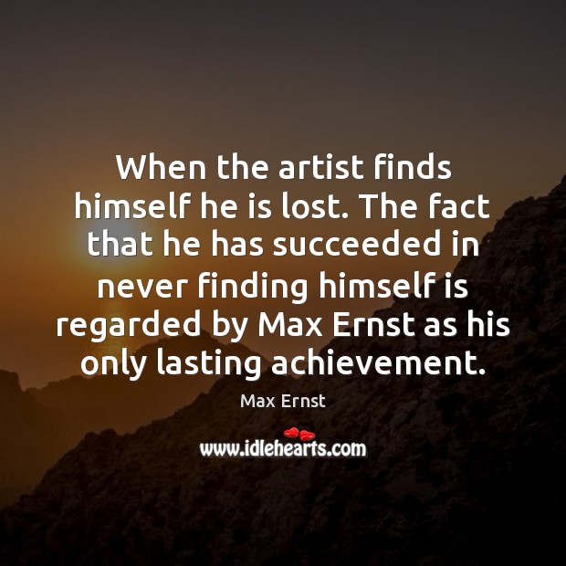 When the artist finds himself he is lost. The fact that he Image