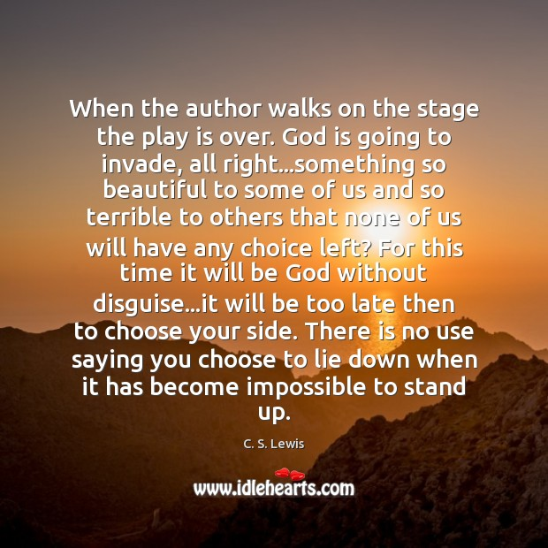 Image, When the author walks on the stage the play is over. God