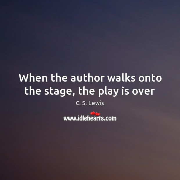 Image, When the author walks onto the stage, the play is over