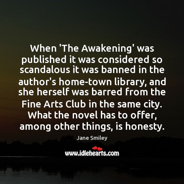 When 'The Awakening' was published it was considered so scandalous it was Jane Smiley Picture Quote